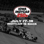 Fans Welcome for July 17-18 INDYCAR Races at Iowa Speedway